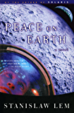 Peace on Earth: A Novel (From the Memoirs of Ijon Tichy Book 4)