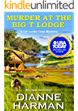 Murder at the Big T Lodge: A Liz Lucas Cozy Mystery (Liz Lucas Cozy Mystery Series Book 6)