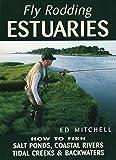 Fly Rodding Estuaries: How to Fish Salt Ponds, Coastal Rivers, Tidal Creeks, and Backwaters