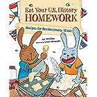 Eat Your U.S. History Homework: Recipes for Revolutionary Minds (Eat Your Homework Book 3)