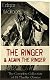 The Ringer & Again the Ringer: The Complete Collection of 18 Thriller Classics: The Gaunt Stranger, The Blackmail Boomerang, The Complete Vampire, The ... of the Home Secretary, A Servant of Women…
