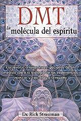 DMT: La molécula del espíritu: Las revolucionarias investigaciones de un médico sobre la biología de las experiencias místicas y cercanas a la muerte (Spanish Edition) Paperback