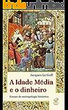 A Idade Média e o dinheiro: Ensaio de uma antropologia histórica