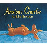 Anxious Charlie to the Rescue