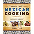 Naturally Healthy Mexican Cooking: Authentic Recipes for Dieters, Diabetics, and All Food Lovers (Joe R. and Teresa Lozano Lo