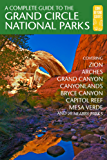 A Complete Guide to the Grand Circle National Parks: Covering Zion, Bryce, Capitol Reef, Arches, Canyonlands, Mesa Verde, and Grand Canyon National Parks (English Edition)