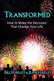 Transformed: How to Make the Decisions That Change Your Life