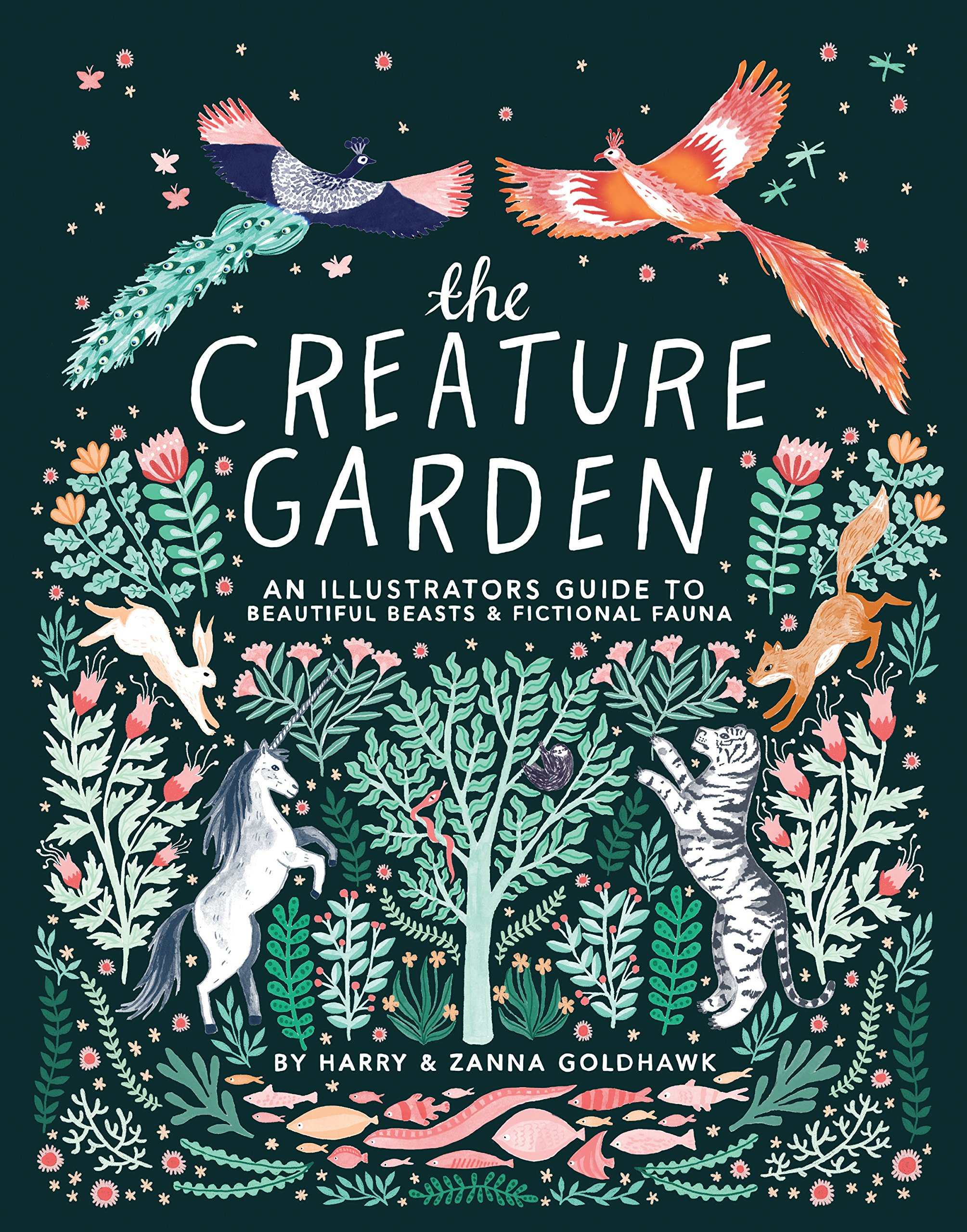 The Creature Garden  An Illustrator's Guide To Beautiful Beasts And Fictional Fauna