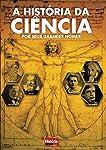 A História da Ciência por Seus Grandes Nomes (História Viva Livro 3)