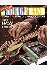 Garage Band Theory - GBTool 04 Scales: excerpt from Garage Band Theory: Tools the Pros Use to Play by Ear (Garage Band Theory - Tools the Pro's Use to Play by Ear Book 5) Kindle Edition