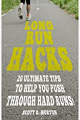 Long Run Hacks: 20 Ultimate Tips to Help You Push Through Hard Runs! (Beginner To Finisher Book 5) Kindle Edition