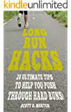Long Run Hacks: 20 Ultimate Tips to Help You Push Through Hard Runs! (Beginner To Finisher Book 5)