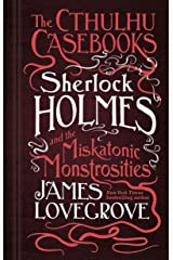The Cthulhu Casebooks - Sherlock Holmes and the Miskatonic Monstrosities Kindle Edition