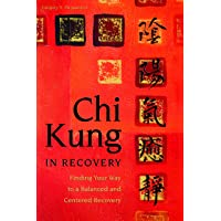 Chi Kung in Recovery: Finding Your Way to a Balanced and Centered Recovery