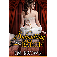 Submitting to the Baron: A Romantic Historical Erotica (Chateau Debauchery Book 7) (English Edition)