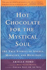 Hot Chocolate for the Mystical Soul: 101 True Stories of Angels, Miracles, and Healings Paperback