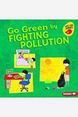 Go Green by Fighting Pollution (Go Green (Early Bird Stories ™)) Kindle Edition