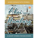 Learn German With Stories: Ahoi aus Hamburg - 10 Short Stories For Beginners (Dino lernt Deutsch - Simple German Short Storie