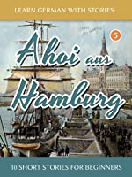 Learn German With Stories: Ahoi Aus Hamburg - 10