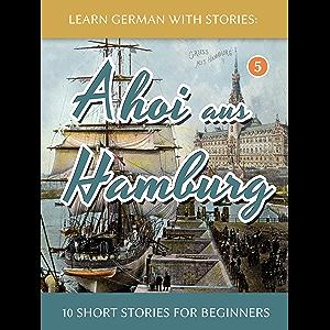 Learn German With Stories: Ahoi aus Hamburg - 10 Short Stories For Beginners (Dino lernt Deutsch 5) (German Edition)