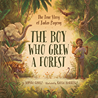 The Boy Who Grew a Forest: The True Story of Jadav Payeng (English Edition)