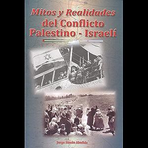 Mitos y realidades del conflicto Palestino - Israelí (Spanish Edition)