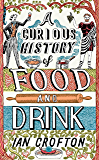 A Curious History of Food and Drink (English Edition)