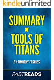 Summary of Tools of Titans: by Tim Ferriss | Includes Key Chapter Takeaways