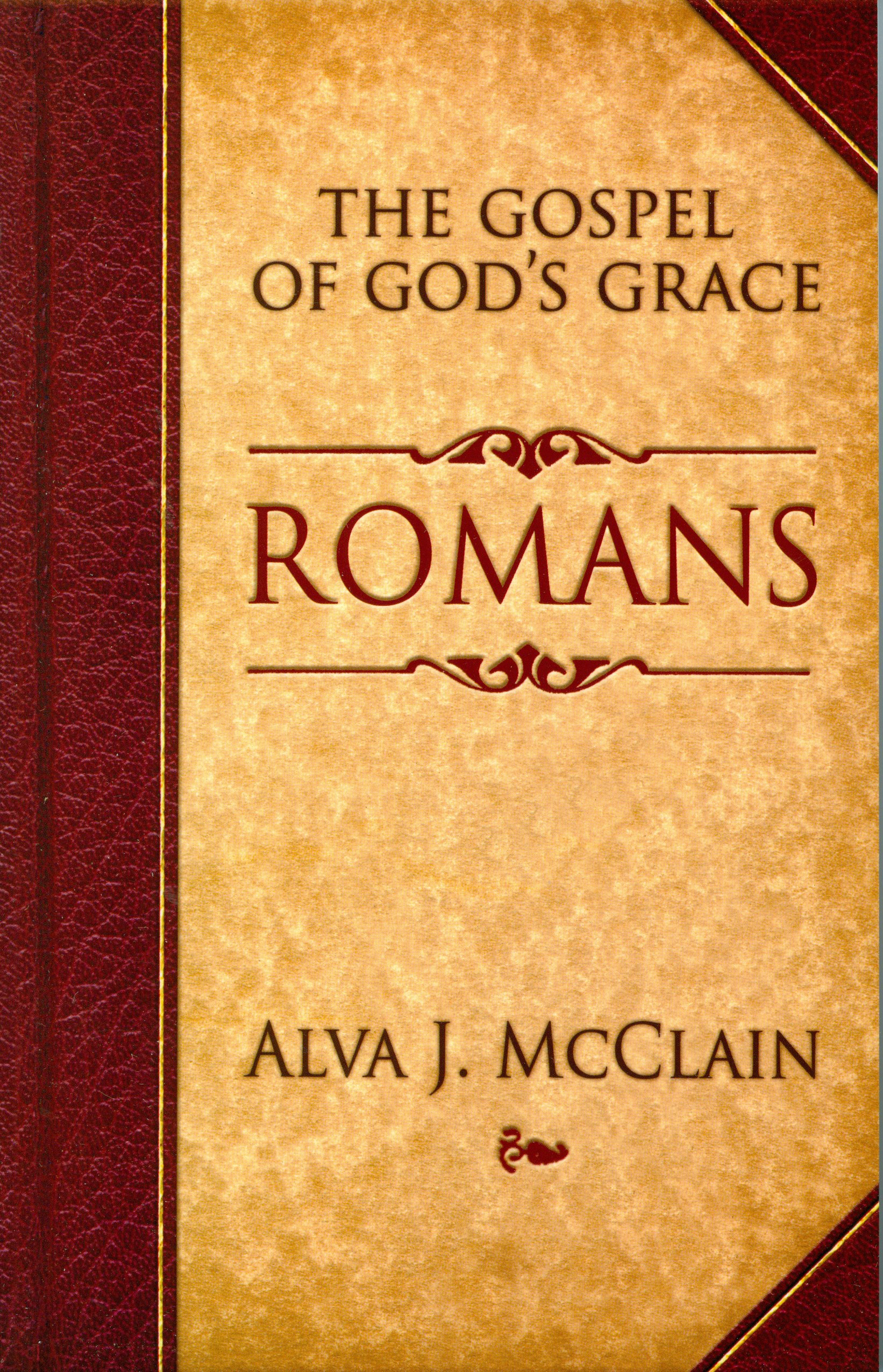 Romans The Gospel of God s Grace Alva J McClain