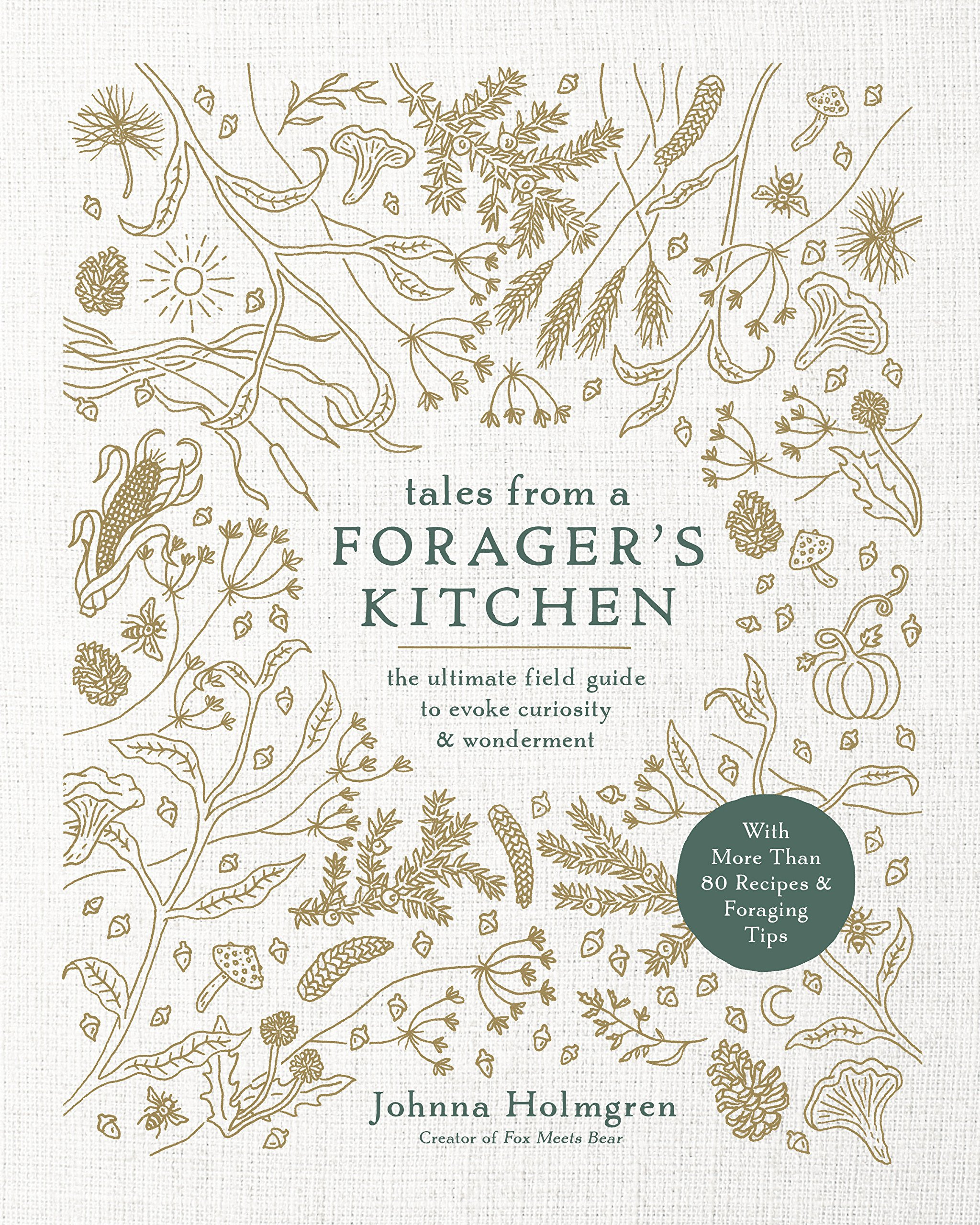 Tales from a Forager\'s Kitchen: The Ultimate Field Guide to Evoke ...