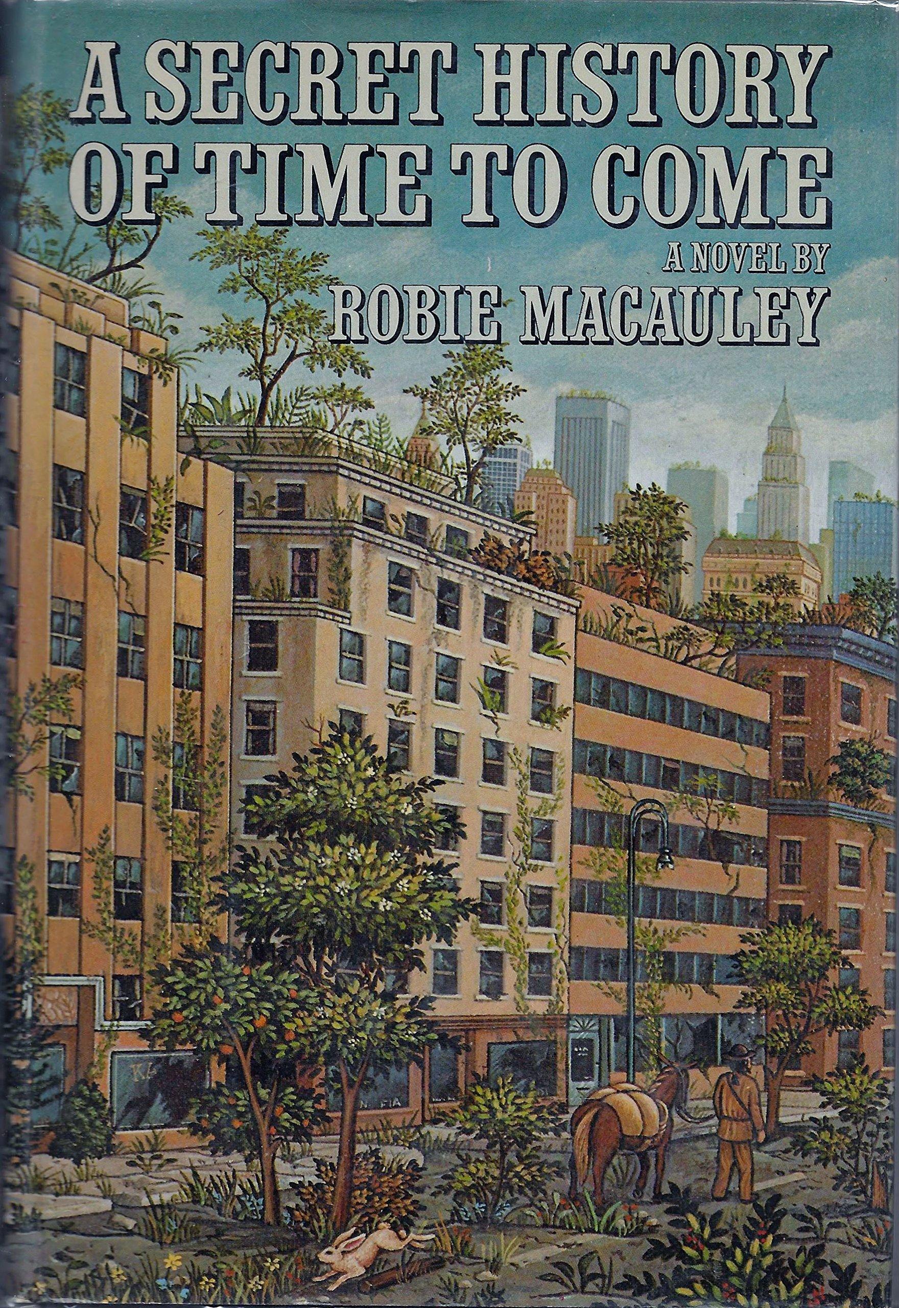 A Secret History of Time to Come: Robie Macauley: 9780394501666 ...