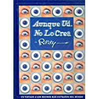 Aunque Usted No Lo Crea: A Glance to the Most Extraordinary Events in All the World