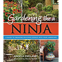 Gardening Like a Ninja: A Guide to Sneaking Delicious Edibles into Your Landscape (English Edition)