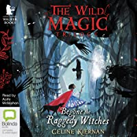 Begone the Raggedy Witches: The Wild Magic Trilogy, Book 1