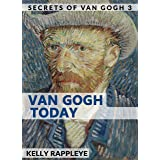 Van Gogh Today: Short Stories about Vincent van Gogh (Secrets of Van Gogh Book 3)