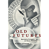 Old Futures: Speculative Fiction and Queer Possibility (Postmillennial Pop Book 10) book cover