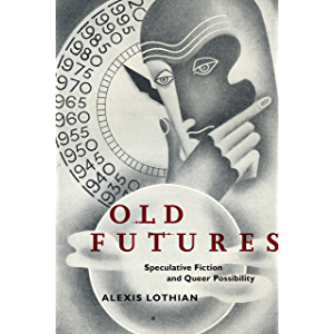 Old Futures: Speculative Fiction and Queer Possibility (Postmillennial Pop Book 10)