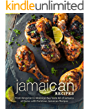 Jamaican Recipes: From Kingston to Montego Bay Taste All of Jamaica at Home with Delicious Jamaican Recipes
