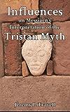 Influences on Messiaen's Interpretation of the Tristan Myth (English Edition)