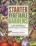 Starter Vegetable Gardens: 24 No-Fail Plans for Small Organic Gardens