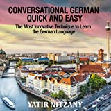 Conversational German Quick and Easy: The Most Advanced Revolutionary Technique to Learn German Language