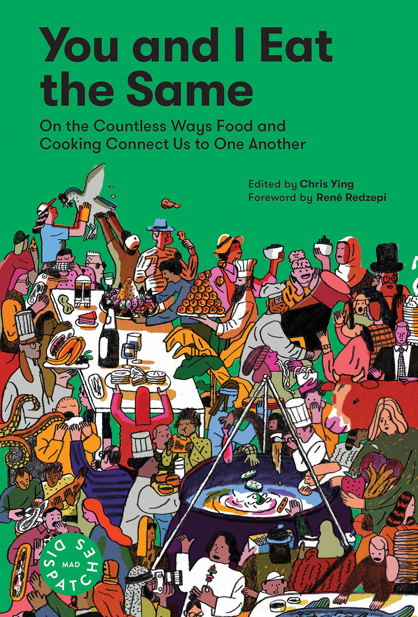 You and I Eat the Same: On the Countless Ways Food and Cooking Connect Us to One Another (MAD Dispatches, Volume 1) pdf