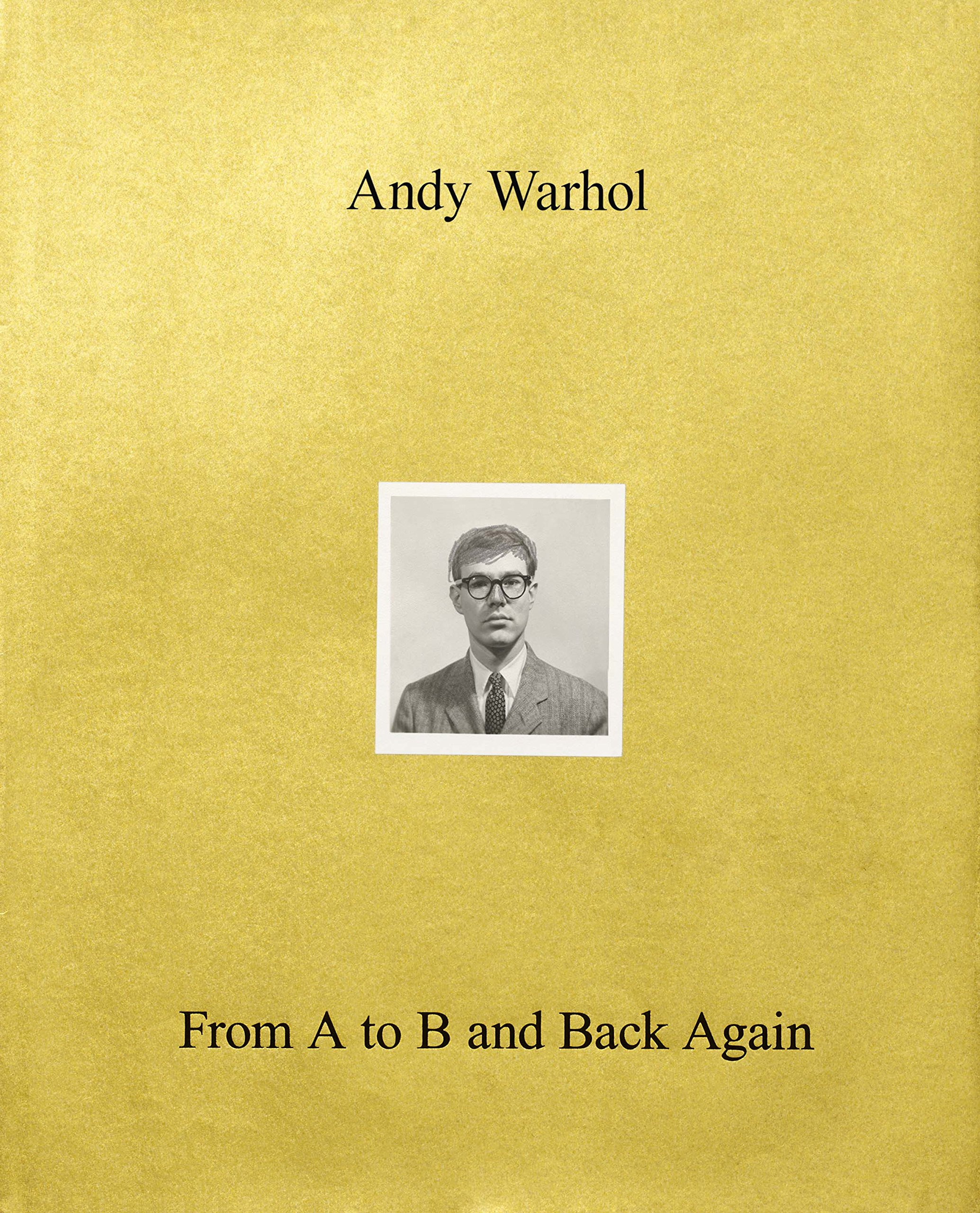 Andy Warhol From A To B And Back Again Amazonde Donna De Salvo