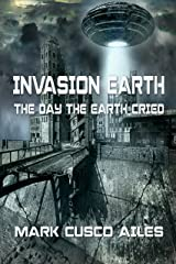 The Day The Earth Cried (Invasion Earth Book 1) Kindle Edition