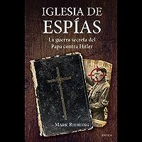 Iglesia de espías: La guerra secreta del Papa contra Hitler