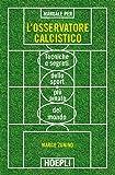 Manuale per l'osservatore calcistico. Tecniche e segreti dello sport più amato del mondo