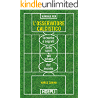 Manuale per l'osservatore calcistico: Tecniche e segreti dello sport più amato del mondo