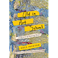 Old In Art School: A Memoir of Starting Over (English Edition)