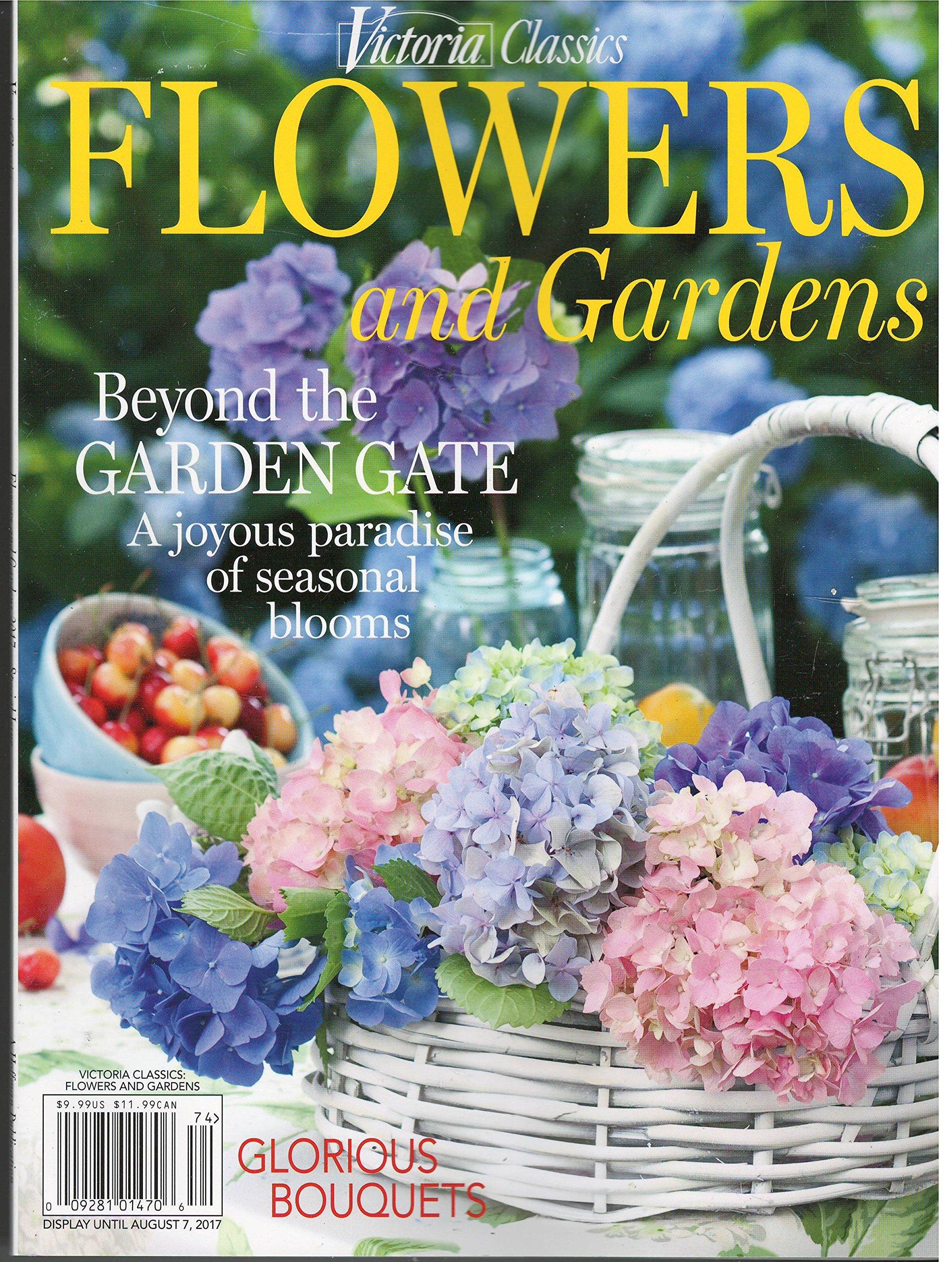 Victoria Classics Flowers And Gardens Magazine 2017 Amazon Com Books