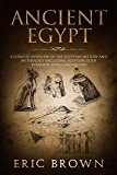 Ancient Egypt: A Concise Overview of the Egyptian History and Mythology Including the Egyptian Gods, Pyramids, Kings and…